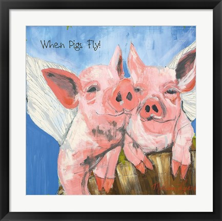 Framed When Pigs Fly Print