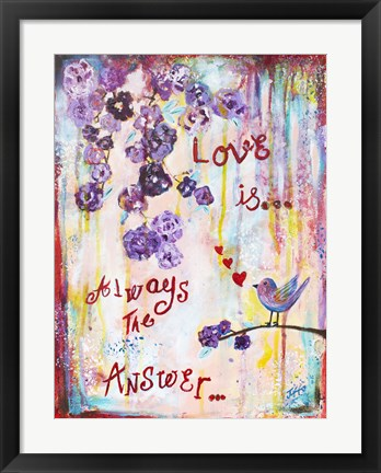 Framed Love Is Always The Answer Print