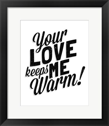 Framed Your Love Keeps Me Warm Classic Print