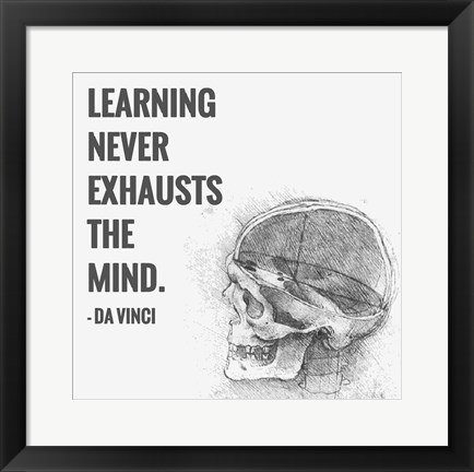 Framed Learning Never Exhausts the Mind -Da Vinci Quote Print