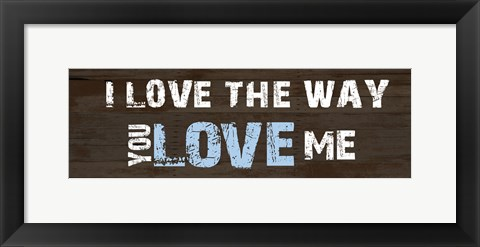Framed Way You Love Me Print