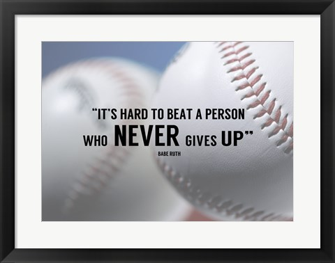 Framed It's Hard to Beat a Person Who Never Gives Up -Babe Ruth Print