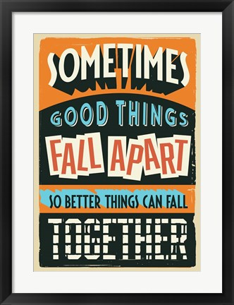 Framed Better Things Can Fall Together Print