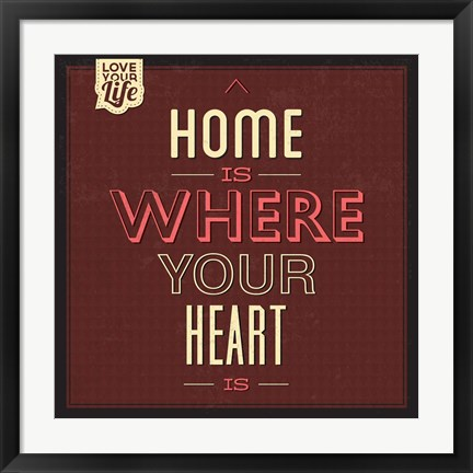 Framed Home Is Were Your Heart Is Print