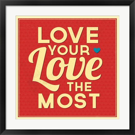 Framed Love Your Love The Most Print