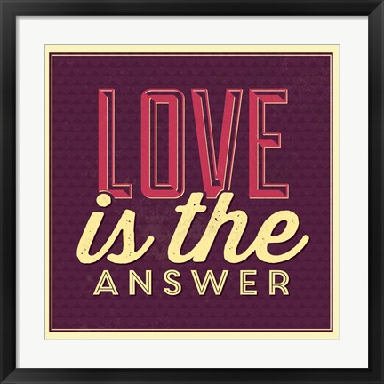 Framed Love Is The Answer Print