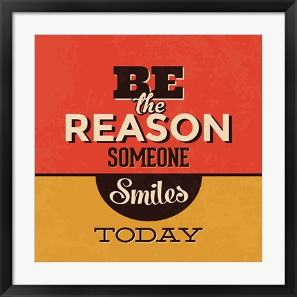 Framed Be The Reason Someone Smiles Today Print