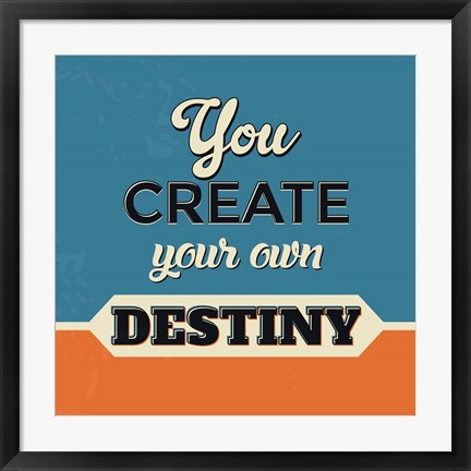 Framed You Create Your Own Destiny Print