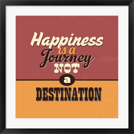 Framed Happiness Is A Journey Not A Destination Print