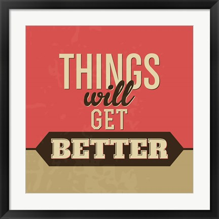 Framed Things Will Get Better Print