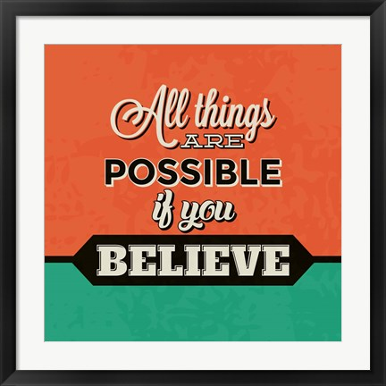 Framed All Things Are Possible If You Believe Print