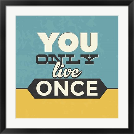 Framed You Only Live Once Print