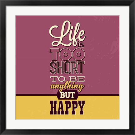 Framed Life Is Too Short Print