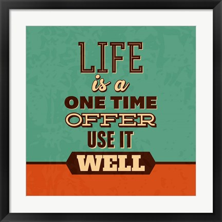 Framed Life Is A One Time Offer Print