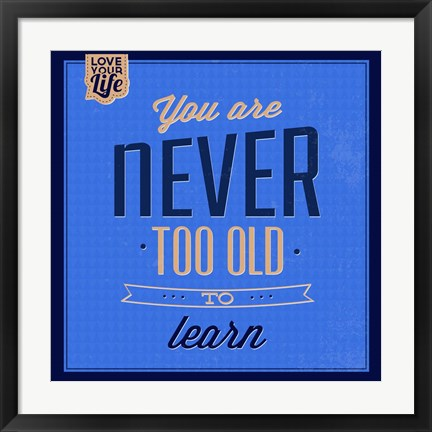 Framed You are Never Too Old 1 Print