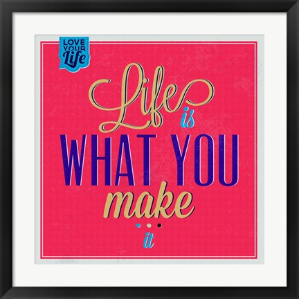 Framed Life Is What You Make It 1 Print