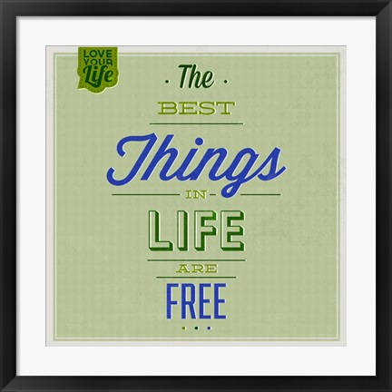 Framed Best Tings In Life Are Free 1 Print