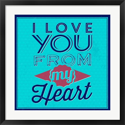 Framed I Love You From My Heart 1 Print