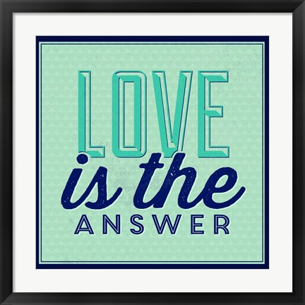 Framed Love Is The Answer 1 Print