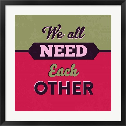 Framed We All Need Each Other 1 Print
