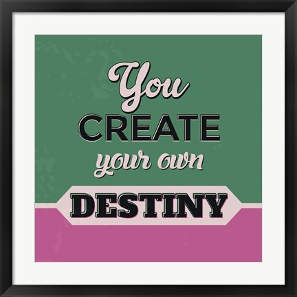 Framed You Create Your Own Destiny 1 Print