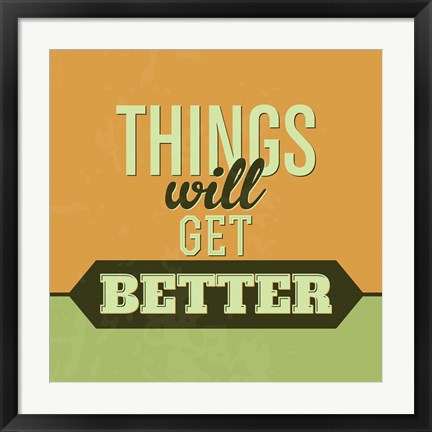 Framed Things Will Get Better 1 Print