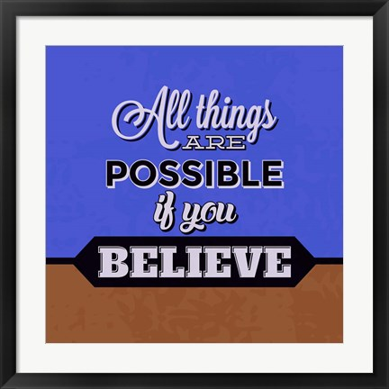Framed All Things Are Possible If You Believe 1 Print