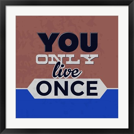 Framed You Only Live Once 1 Print