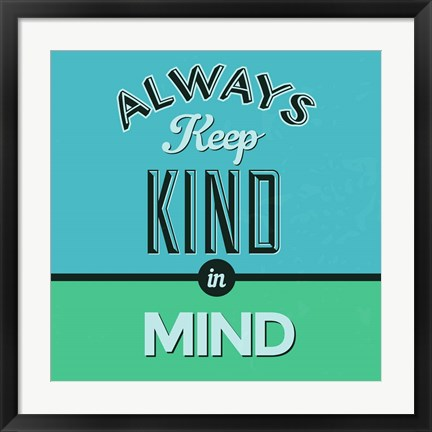 Framed Always Keep Kind In Mind 1 Print