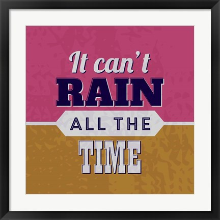 Framed It Can't Rain All The Time 1 Print