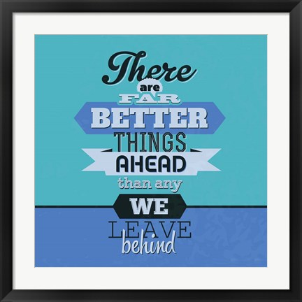 Framed There Are Far Better Things Ahead 1 Print