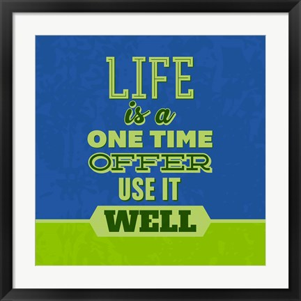 Framed Life Is A One Time Offer 1 Print