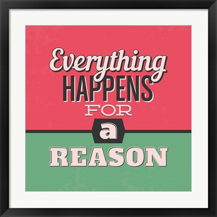 Framed Everything Happens For A Reason 1 Print