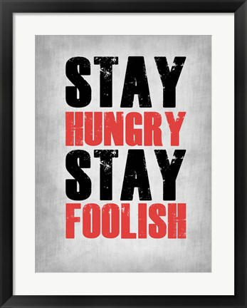 Framed Stay Hungry Stay Foolish Poste Grey Print