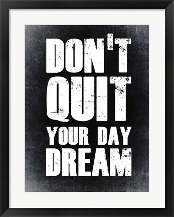 Framed Don't Quit Your Day Dream 2 Print