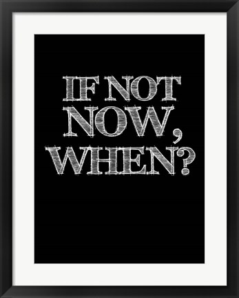 Framed If Not Now, When - Black Print