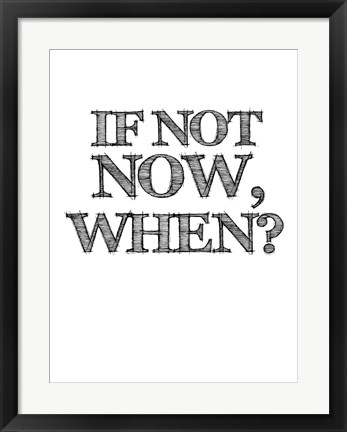 Framed If Not Now, When - White Print