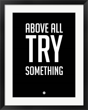 Framed Above All Try Something 1 Print