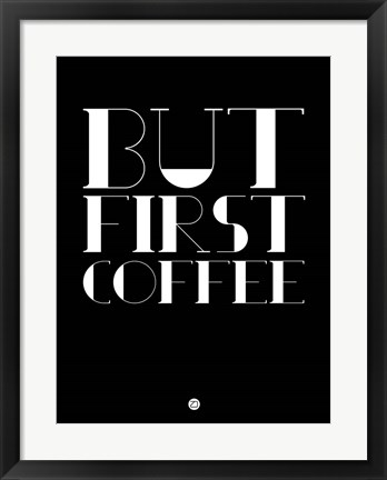 Framed But First Coffee 1 Print