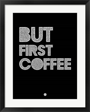 Framed But First Coffee 2 Print