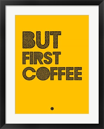 Framed But First Coffee 3 Print
