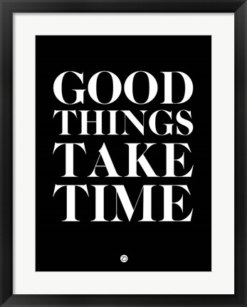Framed Good Things Take Time 1 Print