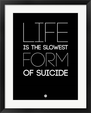 Framed Life is the Slowest Form of Suicide 1 Print
