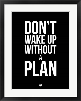 Framed Don't Wake Up without A Plan 1 Print