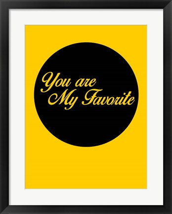 Framed You Are My Favorite 1 Print