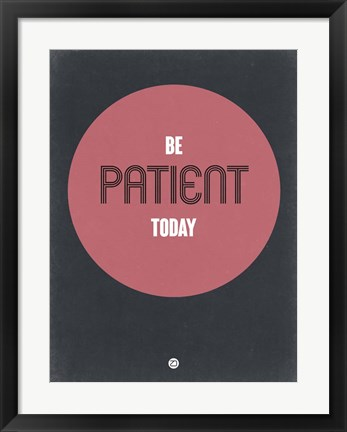 Framed Be Patient Today 1 Print