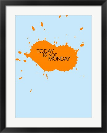 Framed Today Is Not Monday 1 Print