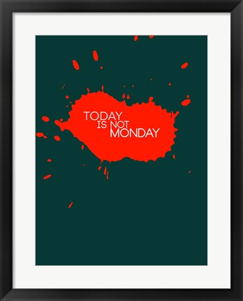 Framed Today Is Not Monday 2 Print