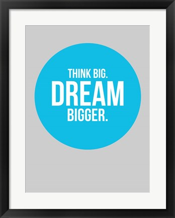 Framed Think Big Dream Bigger Circle 2 Print