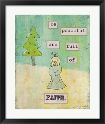 Framed Be Peaceful and Full of Faith Print